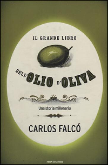Il grande libro dell'olio d'oliva. Una storia millenaria - Carlos Falco | Ericsfund.org