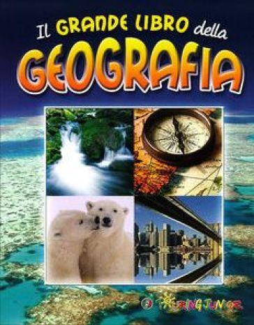Il grande libro della geografia - Elena Gatti |
