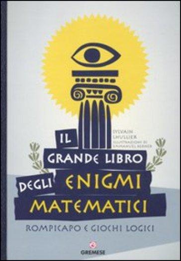 Il Grande Libro Degli Enigmi Matematici Rompicapo E Giochi Logici