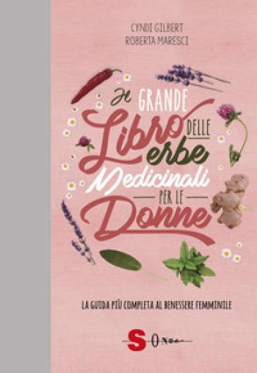 Il grande libro delle erbe medicinali per le donne. La guida più completa al benessere femminile - Cindy Gilbert | Ericsfund.org