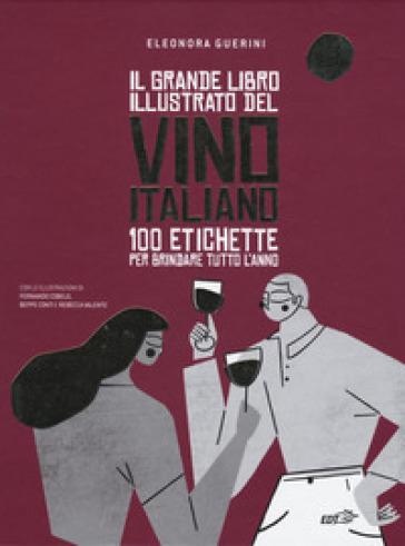 Il grande libro illustrato del vino italiano. 100 etichette per brindare tutto l'anno - Eleonora Guerini |