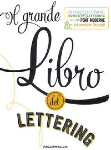Il grande libro del lettering. Un viaggio creativo nel mondo del lettering a mano, delle font moderne & dei caratteri illustrati - Gabri Joy Kirkendall |