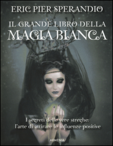 Il grande libro della magia bianca - Eric Pier Sperandio |