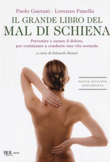 Il grande libro del mal di schiena. Prevenire e curare il dolore, per continuare a condurre una vita normale - Paolo Gaetani |