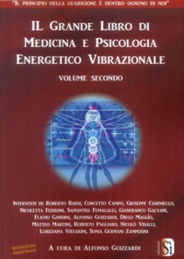 Il grande libro di medicina e psicologia energetico vibrazionale. 2. - Alfonso Guizzardi |