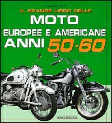 Il grande libro delle moto europee e americane anni 50-60 - Giorgio Sarti   Jonathanterrington.com