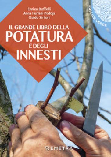 Il grande libro della potatura e degli innesti - Enrica Boffelli |