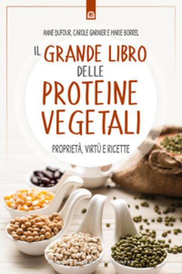 Il grande libro delle proteine vegetali. Proprietà, virtù e ricette - Anne Dufour | Thecosgala.com