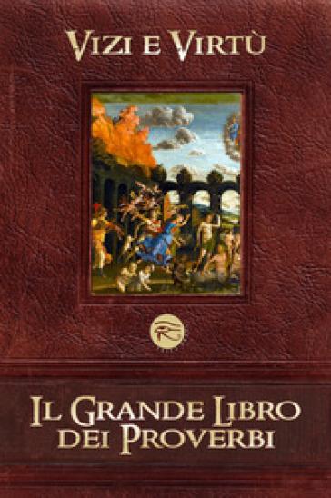 Il grande libro dei proverbi. 1.Vizi e virtù -  pdf epub