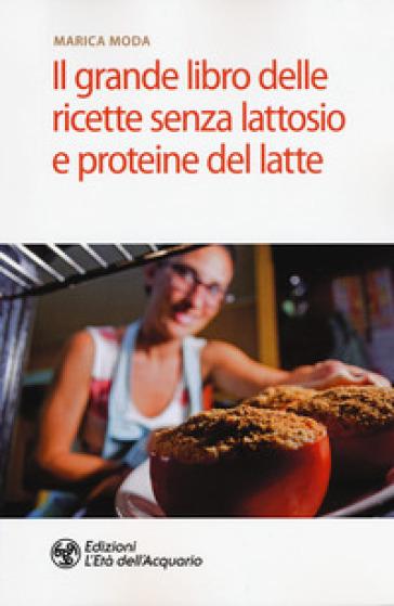 Il grande libro delle ricette senza lattosio e proteine del latte - Marica Moda | Rochesterscifianimecon.com
