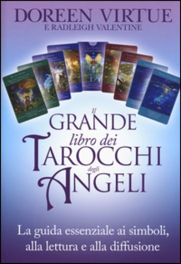 Il grande libro dei tarocchi degli angeli. La guida essenziale ai simboli, alla lettura e alla diffusione - Doreen Virtue pdf epub