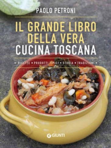 Il grande libro della vera cucina toscana - Paolo Petroni | Thecosgala.com