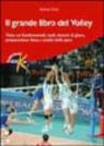 Il grande libro del volley. Tutto sui fondamentali, ruoli, sistemi di gioco, preparazione fisica e analisi della gara - Andrea Pozzi  
