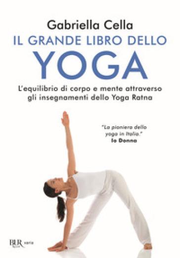 Il grande libro dello yoga. L'equilibrio di corpo e mente attraverso gli insegnamenti dello Yoga Ratna - Gabriella Cella Al-Chamali |