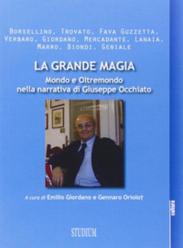 La grande magia. Mondo e oltremondo nella narrativa di Giuseppe Occhiato - Enrica Giordano  