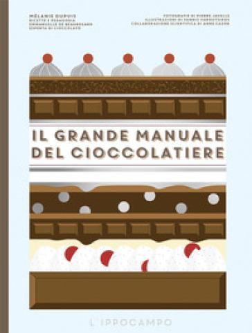 Il grande manuale del cioccolatiere - Melanie Dupuis | Jonathanterrington.com