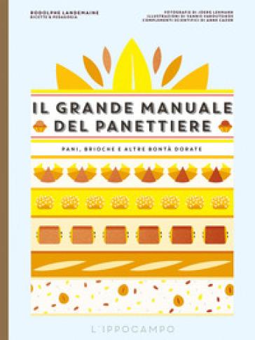 Il grande manuale del panettiere. Pani, brioche e altre bontà dorate - Rodolphe Landemaine |
