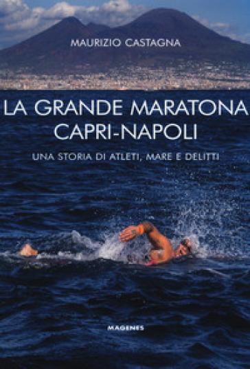 La grande maratona Capri-Napoli. Una storia di atleti, mare e delitti - Maurizio Castagna | Rochesterscifianimecon.com