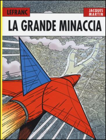 La grande minaccia. Lefranc l'integrale (1952-1965). 1. - Jacques Martin |