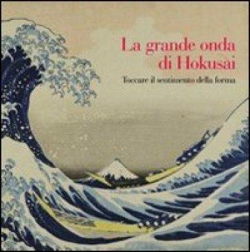 La grande onda di Hokusai. Toccare il sentimento della forma. Ediz. illustrata. Con DVD - F. Spadavecchia  