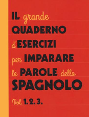 Il grande quaderno d'esercizi per imparare le parole dello spagnolo. 1-2-3. - Aurora Bobadilla Galan |