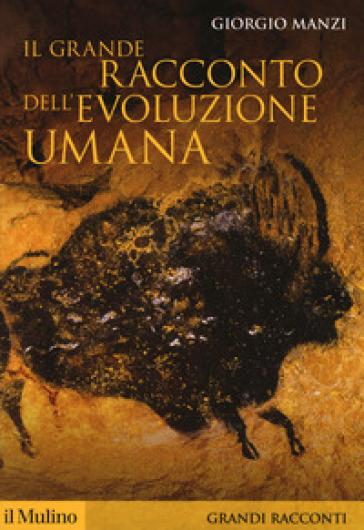 Il grande racconto dell'evoluzione umana - Giorgio Manzi   Rochesterscifianimecon.com