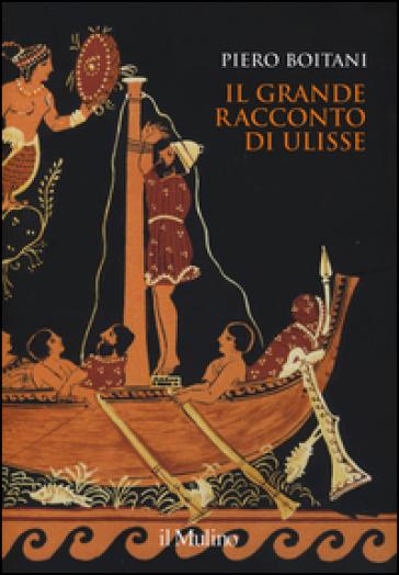 Il grande racconto di Ulisse. Ediz. a colori - Piero Boitani  