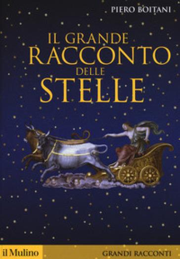 Il grande racconto delle stelle - Piero Boitani | Thecosgala.com