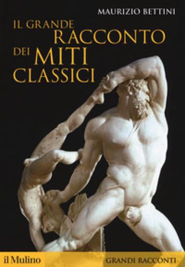 Il grande racconto dei miti classici - Maurizio Bettini | Jonathanterrington.com