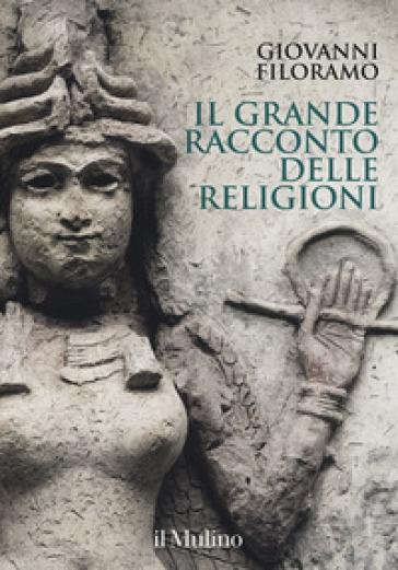 Il grande racconto delle religioni. Ediz. a colori - Giovanni Filoramo | Jonathanterrington.com