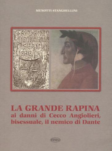 La grande rapina ai danni di Cecco, bisessuale, il nemico di Dante - Menotti Stanghellini  