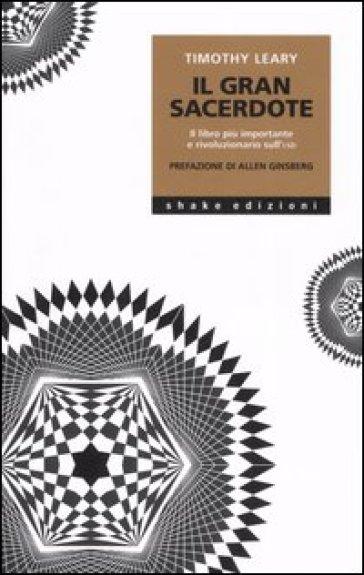 Il grande sacerdote. Il libro più importante e rivoluzionario sull'LSD - Timothy Leary | Ericsfund.org