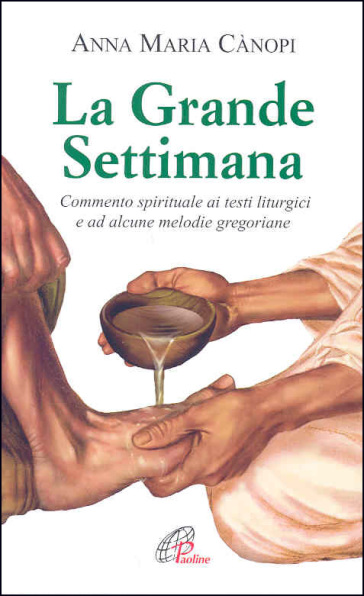 La grande settimana. Commento spirituale ai testi liturgici e ad alcune melodie gregoriane - Anna Maria Cànopi |