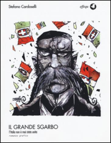 Il grande sgarbo. L'Italia non è mai stata unita - Stefano Cardoselli |