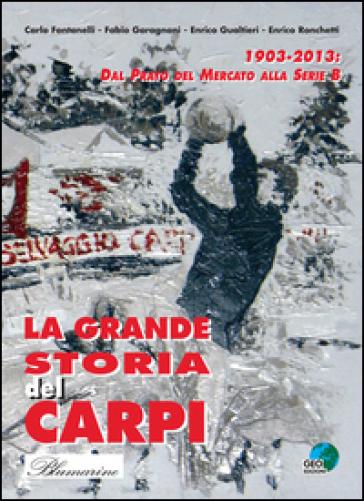 La grande storia del Carpi 1903-2013. Dal Prato del mercato alla serie B
