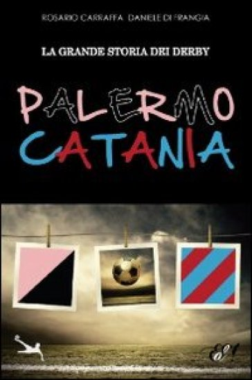 La grande storia dei derby Palermo-Catania - Rosario Carraffa pdf epub