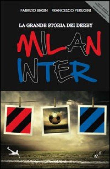 La grande storia dei derby Milan Inter - Fabrizio Biasin | Rochesterscifianimecon.com