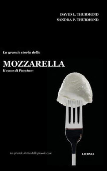 La grande storia della mozzarella. Il caso di Paestum - David L. Thurmond |