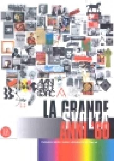 La grande svolta anni '60. Viaggio negli anni Sessanta in Italia - V. Baradel  