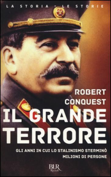 Il grande terrore. Gli anni in cui lo stalinismo sterminò milioni di persone - Robert Conquest |