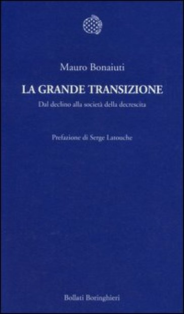 La grande transizione. Dal declino alla società della decrescita - Mauro Bonaiuti | Thecosgala.com