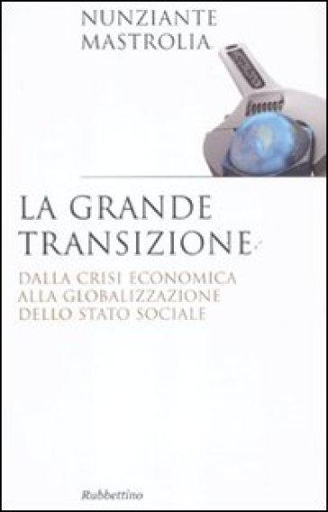 La grande transizione. Dalla crisi economica alla globalizzazione dello stato sociale - Nunziante Mastrolia | Thecosgala.com