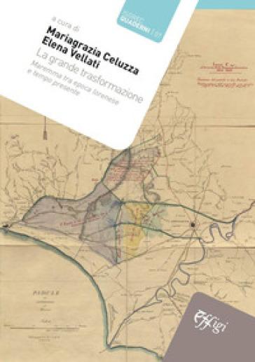 La grande trasformazione. Maremma tra epoca lorenese e tempo presente - M. G. Celuzza | Kritjur.org