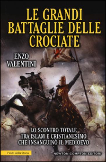 Le grandi battaglie delle Crociate - Enzo Valentini | Jonathanterrington.com