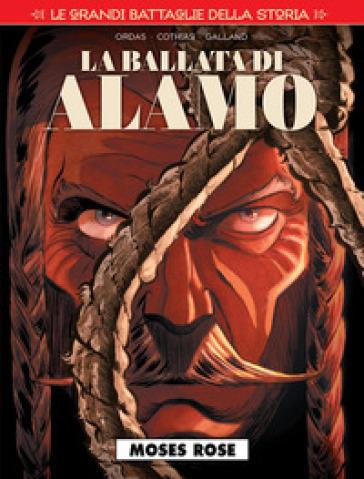 Le grandi battaglie della storia. 16: Moses Rose. La ballata di Alamo - Patrice Ordas |