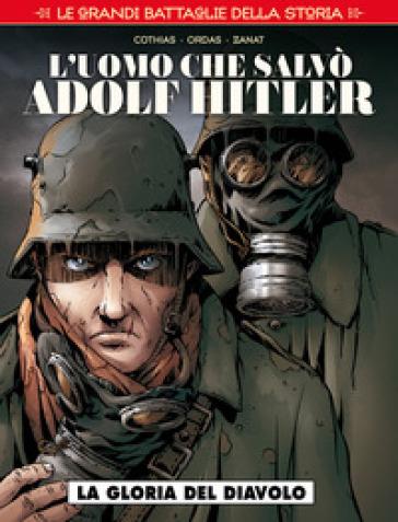 Le grandi battaglie della storia. 5: L' uomo che salvò Adolf Hitler - E. Sassi | Rochesterscifianimecon.com