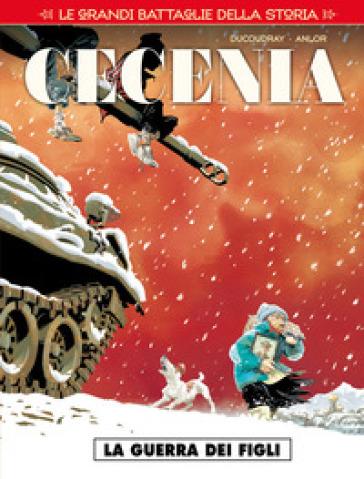 Le grandi battaglie della storia. 8: Cecenia. La guerra dei figli - Aurélien Ducoudray | Rochesterscifianimecon.com