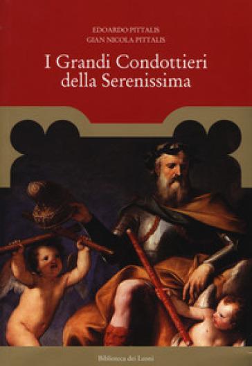 I grandi condottieri della Serenissima - Edoardo Pittalis |