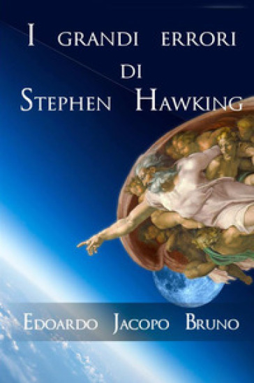 I grandi errori di Stephen Hawking - Edoardo Jacopo Bruno  