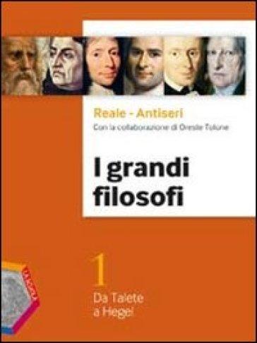 I grandi filosofi. Per i Licei e gli Ist. magistrali. Con espansione online. 1: Da Talete a Hegel - Giovanni Reale |